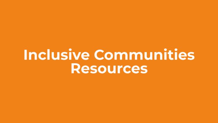 Inclusive Communities Resources